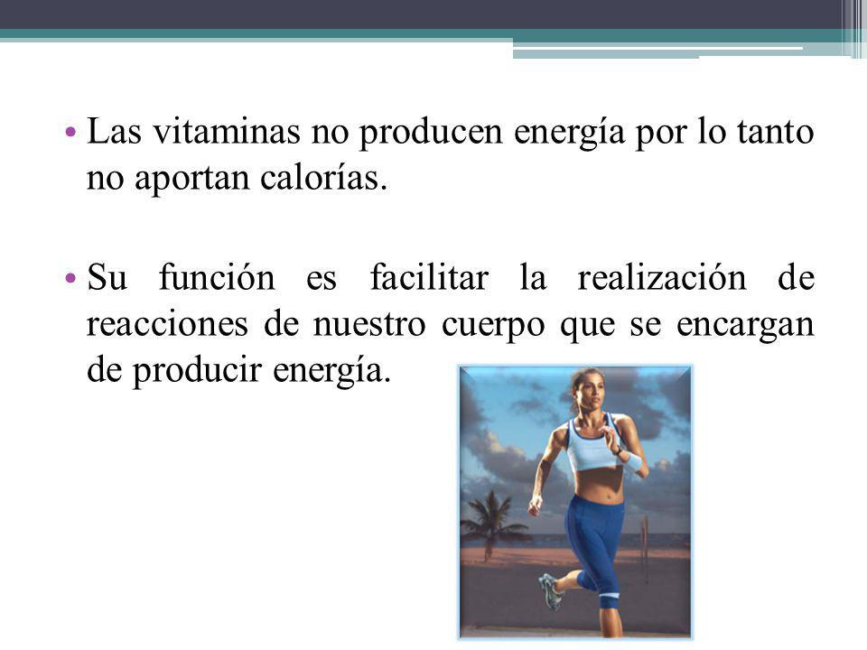 Las vitaminas no producen energía por lo tanto no aportan calorías. Su función es facilitar la realización de reacciones de nuestro cuerpo que se enca