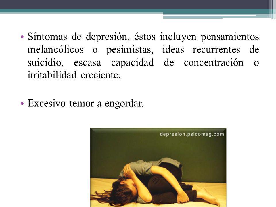 Síntomas de depresión, éstos incluyen pensamientos melancólicos o pesimistas, ideas recurrentes de suicidio, escasa capacidad de concentración o irrit