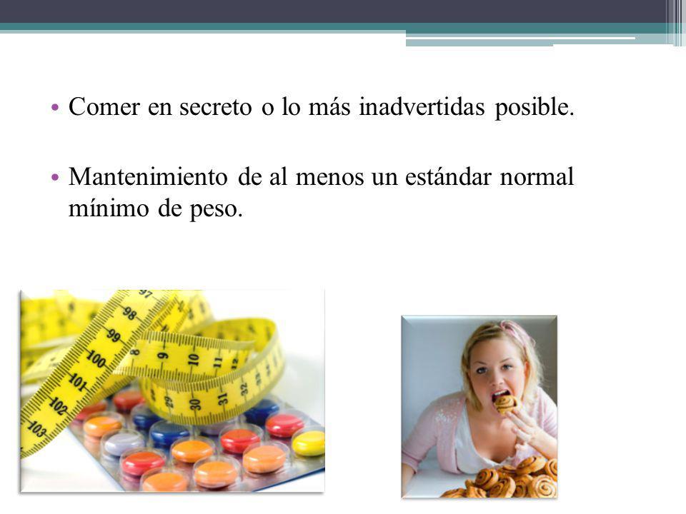 Comer en secreto o lo más inadvertidas posible. Mantenimiento de al menos un estándar normal mínimo de peso.