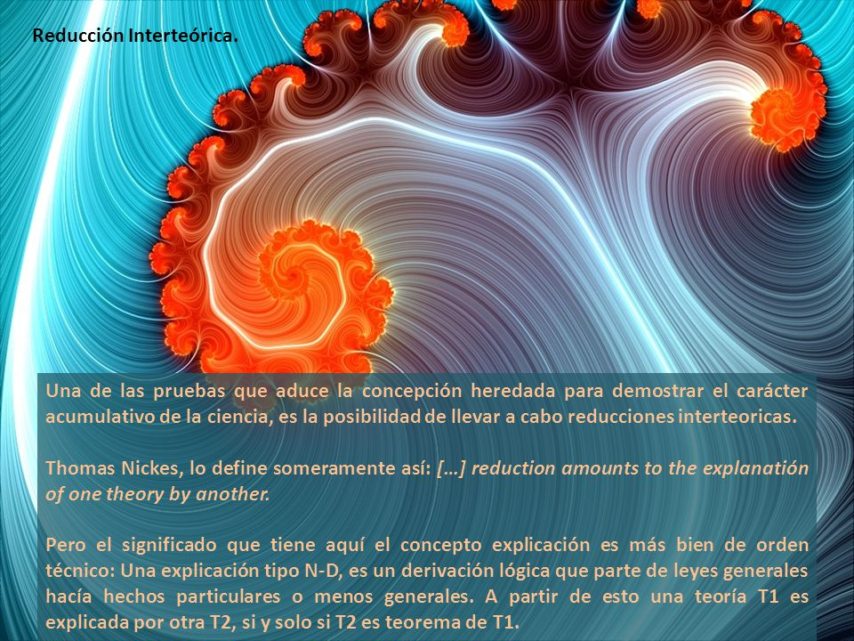 Una de las pruebas que aduce la concepción heredada para demostrar el carácter acumulativo de la ciencia, es la posibilidad de llevar a cabo reducciones interteoricas.