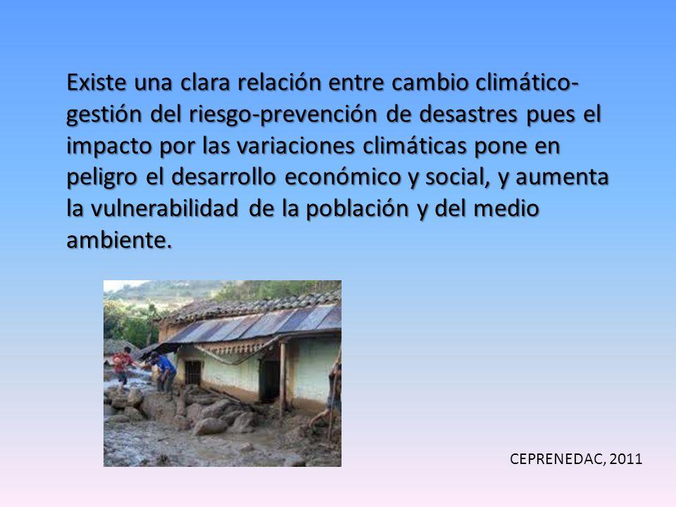 Existe una clara relación entre cambio climático- gestión del riesgo-prevención de desastres pues el impacto por las variaciones climáticas pone en peligro el desarrollo económico y social, y aumenta la vulnerabilidad de la población y del medio ambiente.