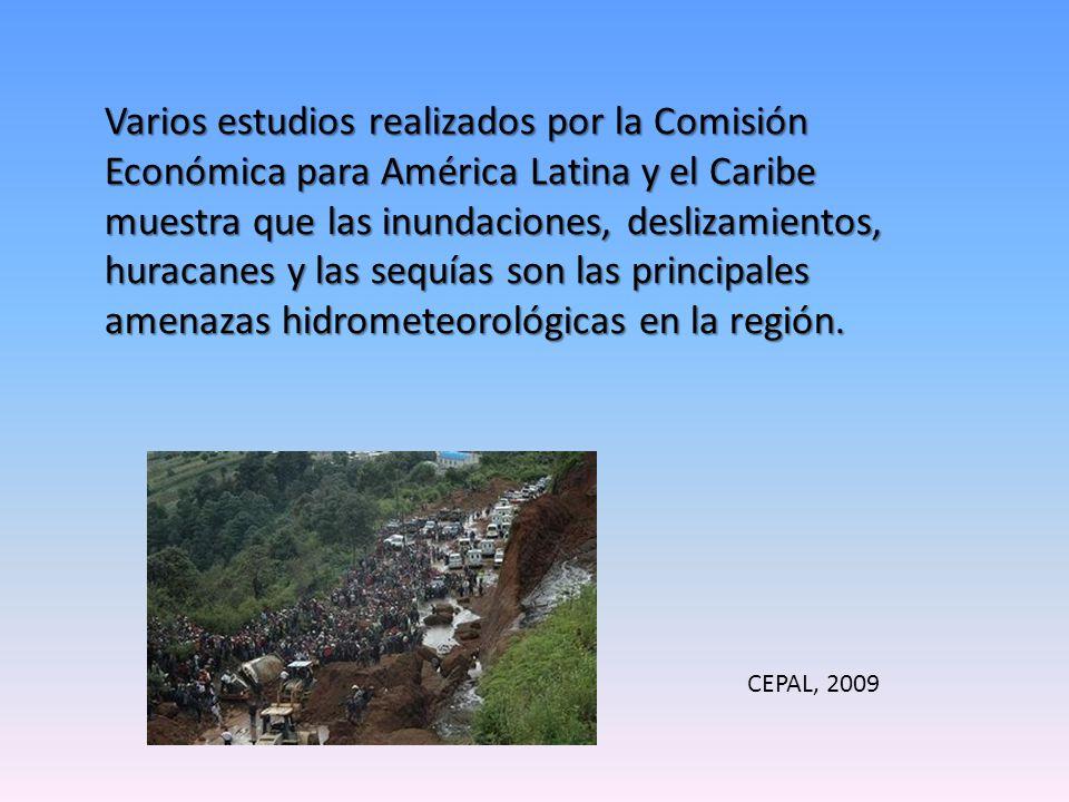 Varios estudios realizados por la Comisión Económica para América Latina y el Caribe muestra que las inundaciones, deslizamientos, huracanes y las sequías son las principales amenazas hidrometeorológicas en la región.