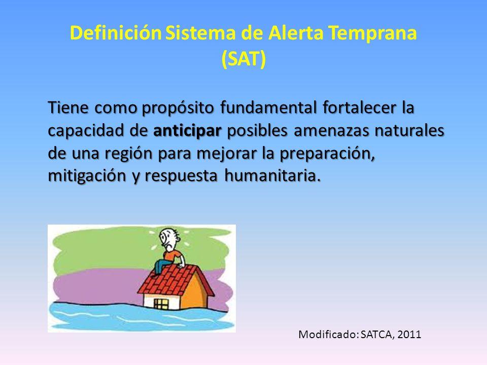 Definición Sistema de Alerta Temprana (SAT) Tiene como propósito fundamental fortalecer la capacidad de anticipar posibles amenazas naturales de una región para mejorar la preparación, mitigación y respuesta humanitaria.