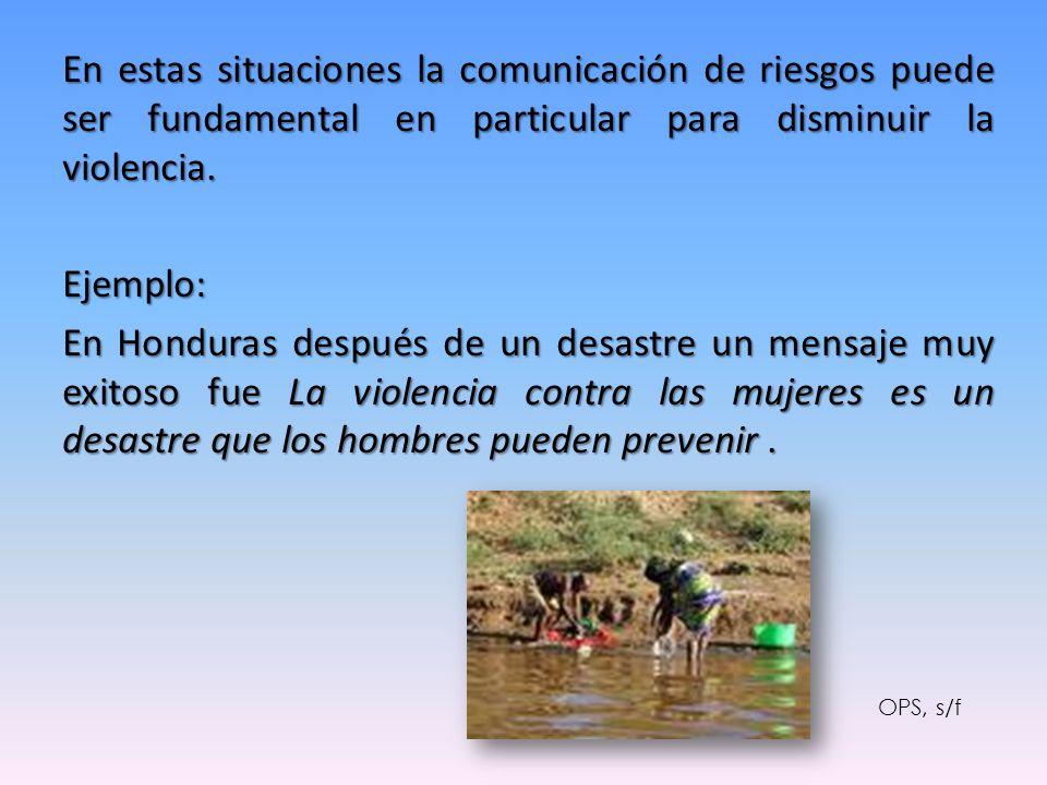 En estas situaciones la comunicación de riesgos puede ser fundamental en particular para disminuir la violencia.