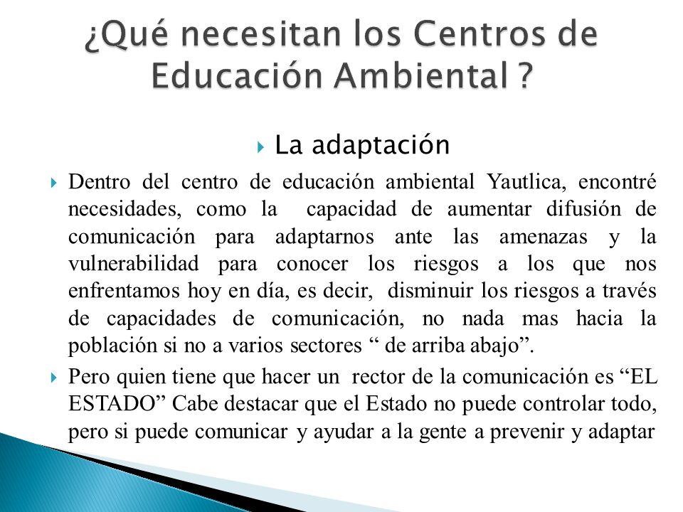 La adaptación Dentro del centro de educación ambiental Yautlica, encontré necesidades, como la capacidad de aumentar difusión de comunicación para ada