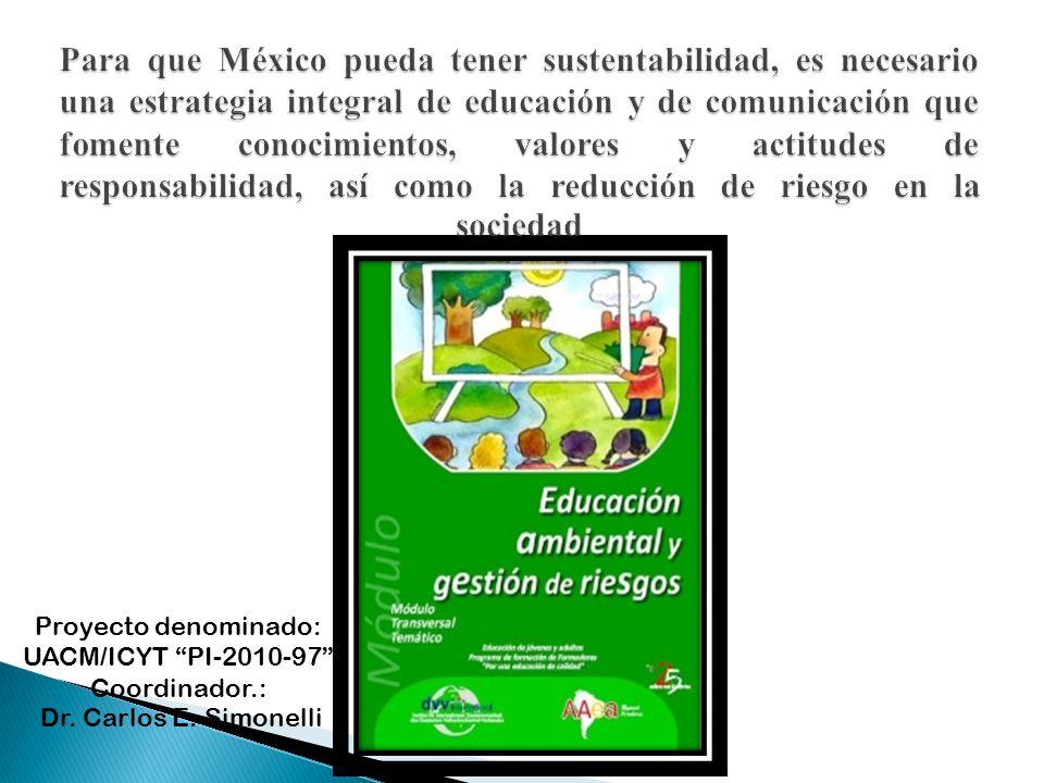 Proyecto denominado: UACM/ICYT PI-2010-97 Coordinador.: Dr. Carlos E. Simonelli