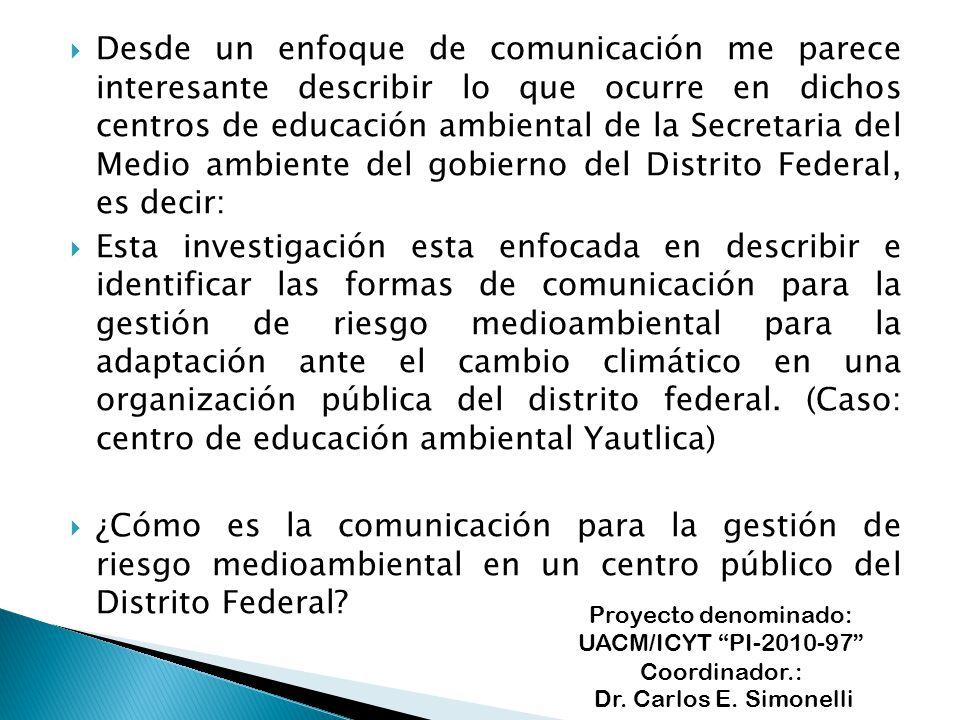Desde un enfoque de comunicación me parece interesante describir lo que ocurre en dichos centros de educación ambiental de la Secretaria del Medio amb
