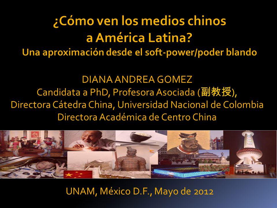 UNAM, México D.F., Mayo de 2012 DIANA ANDREA GOMEZ Candidata a PhD, Profesora Asociada ( ), Directora Cátedra China, Universidad Nacional de Colombia Directora Académica de Centro China