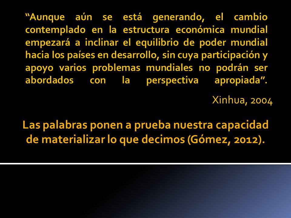 Xinhua, 2004 Las palabras ponen a prueba nuestra capacidad de materializar lo que decimos (Gómez, 2012).