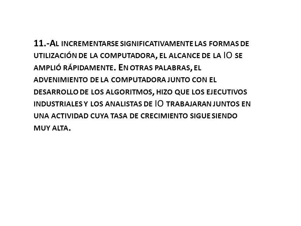 11.-A L INCREMENTARSE SIGNIFICATIVAMENTE LAS FORMAS DE UTILIZACIÓN DE LA COMPUTADORA, EL ALCANCE DE LA IO SE AMPLIÓ RÁPIDAMENTE. E N OTRAS PALABRAS, E