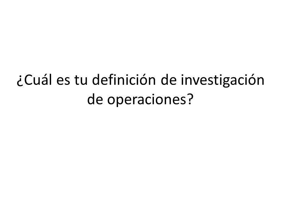 ¿Cuál es tu definición de investigación de operaciones?