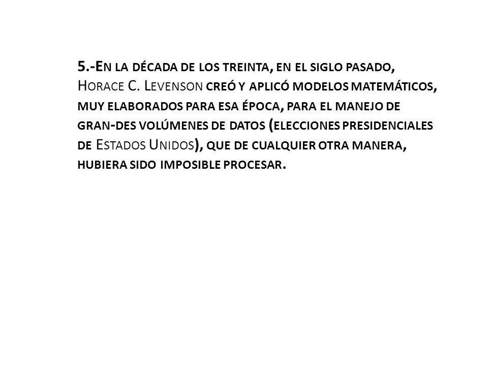 5.-E N LA DÉCADA DE LOS TREINTA, EN EL SIGLO PASADO, H ORACE C. L EVENSON CREÓ Y APLICÓ MODELOS MATEMÁTICOS, MUY ELABORADOS PARA ESA ÉPOCA, PARA EL MA