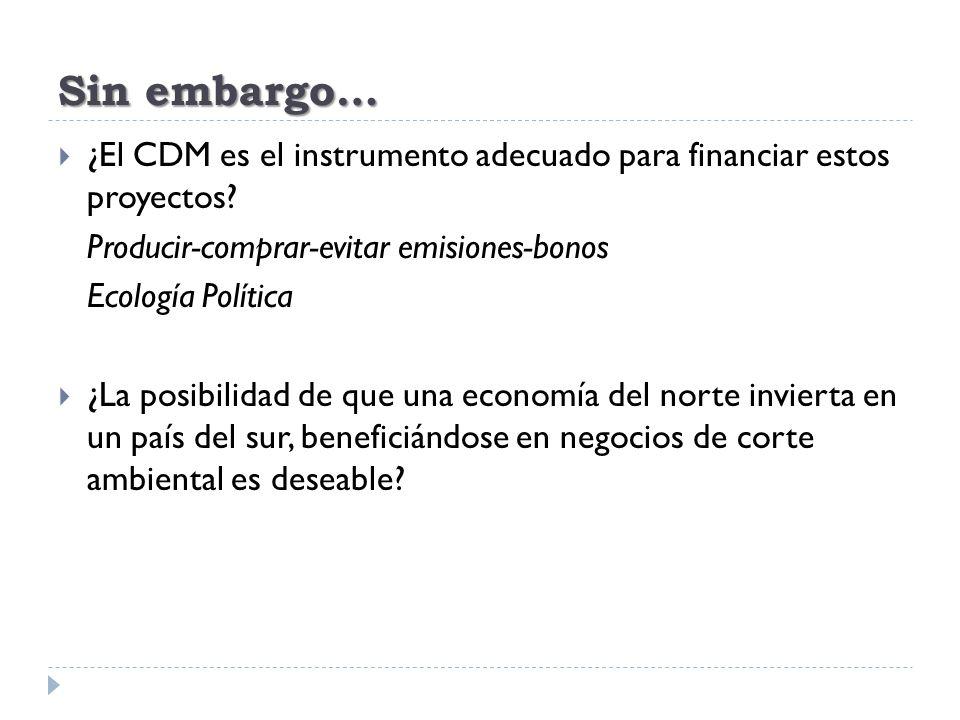 Sin embargo… ¿El CDM es el instrumento adecuado para financiar estos proyectos? Producir-comprar-evitar emisiones-bonos Ecología Política ¿La posibili