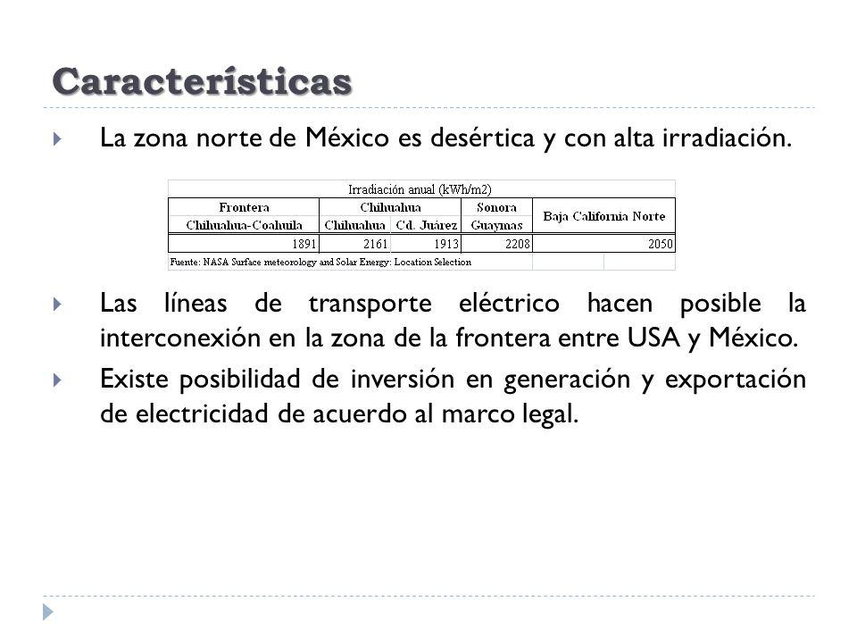 Características La zona norte de México es desértica y con alta irradiación. Las líneas de transporte eléctrico hacen posible la interconexión en la z