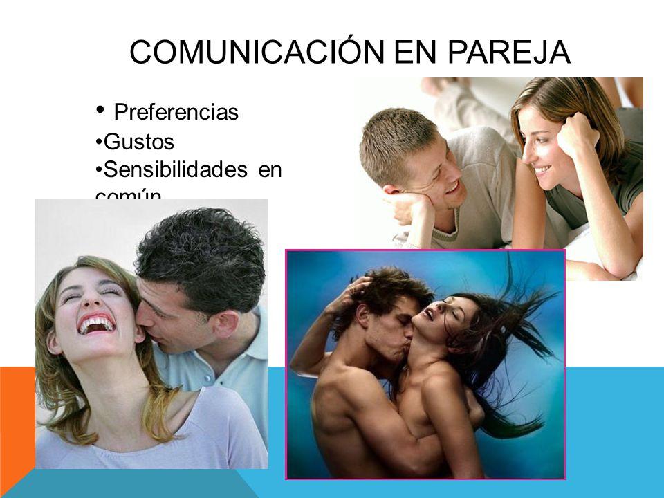 COMUNICACIÓN EN PAREJA Preferencias Gustos Sensibilidades en común
