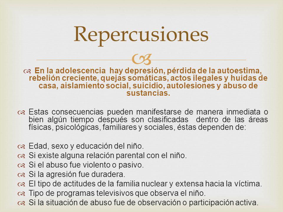 En la adolescencia hay depresión, pérdida de la autoestima, rebelión creciente, quejas somáticas, actos ilegales y huidas de casa, aislamiento social,