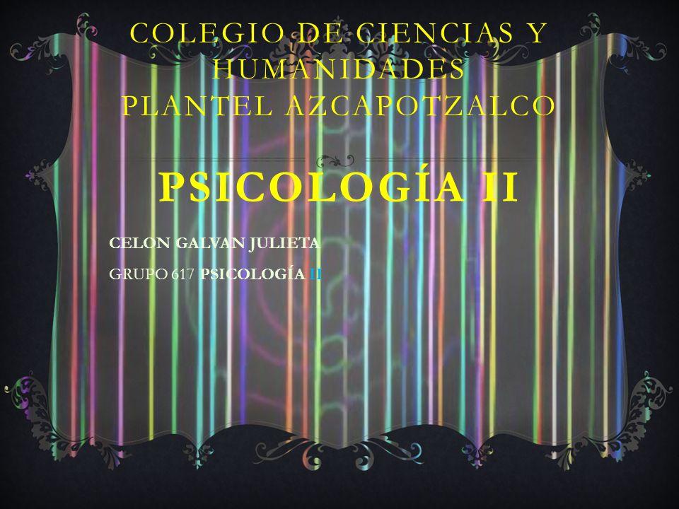 COLEGIO DE CIENCIAS Y HUMANIDADES PLANTEL AZCAPOTZALCO PSICOLOGÍA II CELON GALVAN JULIETA GRUPO 617 PSICOLOGÍA II