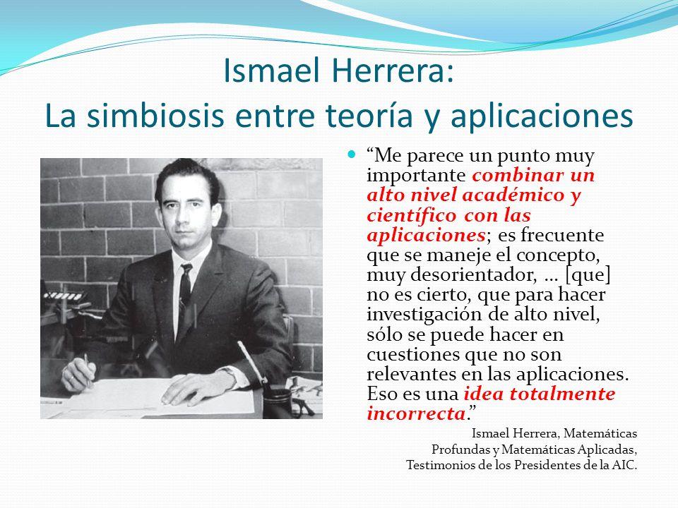 Ismael Herrera: La simbiosis entre teoría y aplicaciones Me parece un punto muy importante combinar un alto nivel académico y científico con las aplic