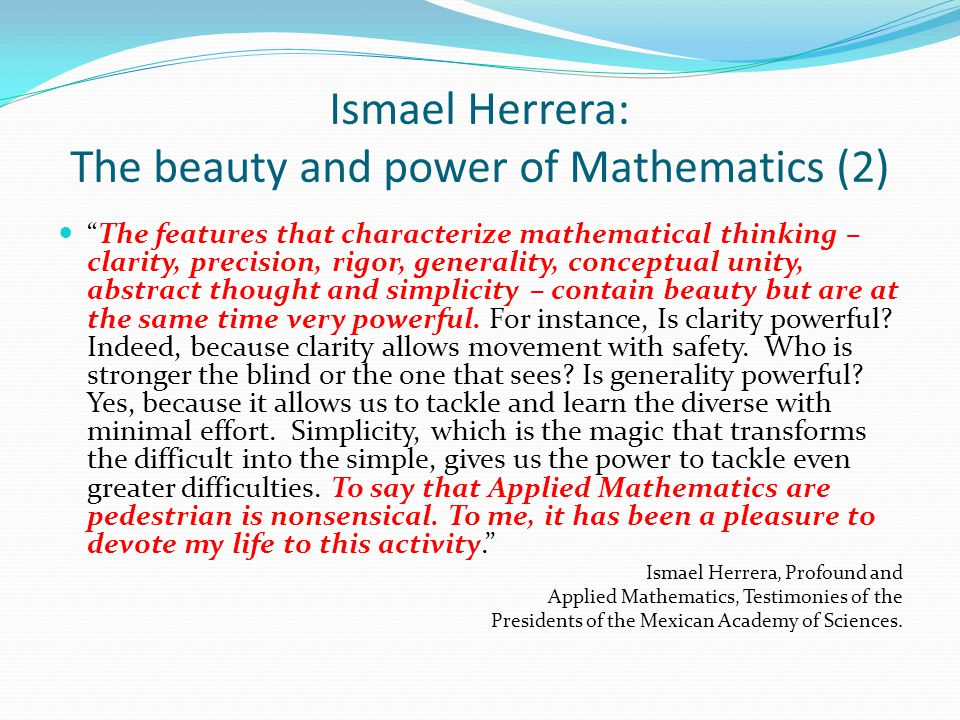 Ismael Herrera: The beauty and power of Mathematics (2) The features that characterize mathematical thinking – clarity, precision, rigor, generality,