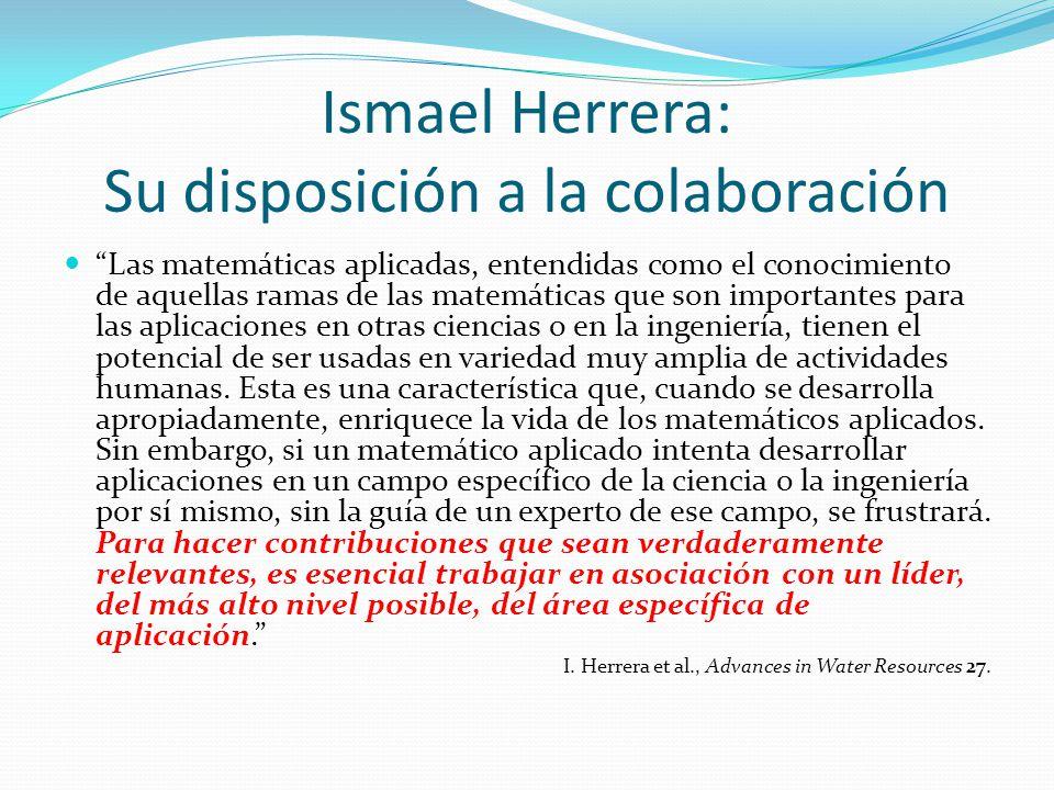 Ismael Herrera: Su disposición a la colaboración Las matemáticas aplicadas, entendidas como el conocimiento de aquellas ramas de las matemáticas que s