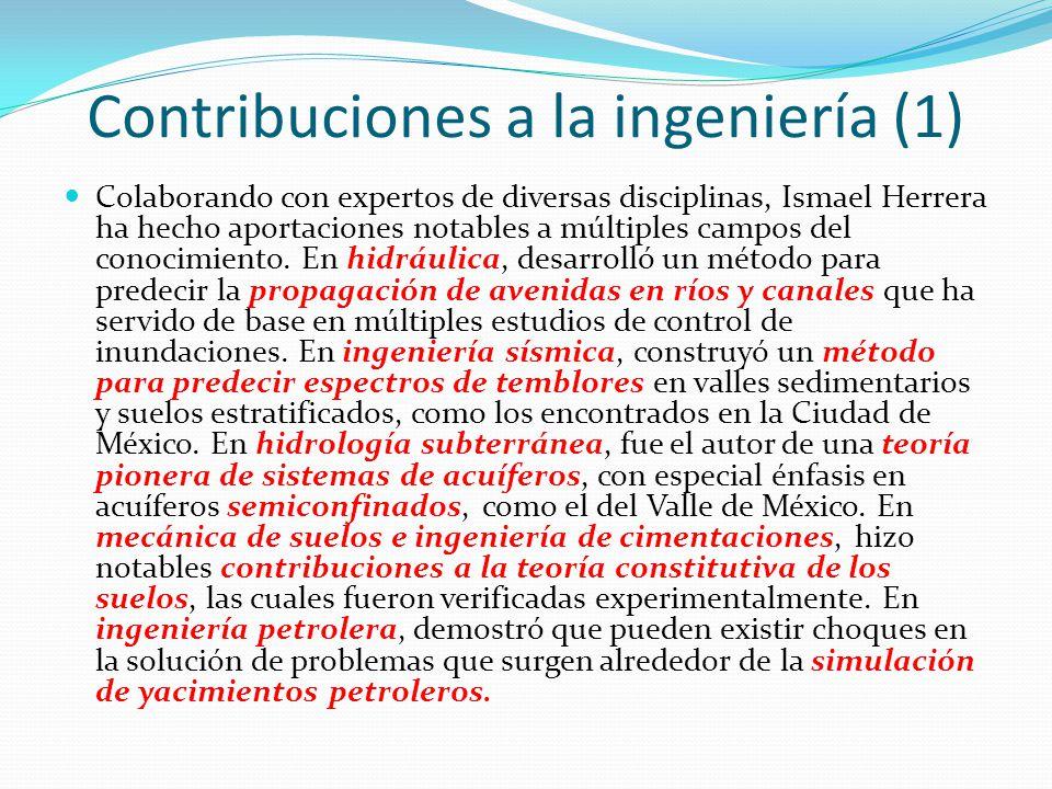 Contribuciones a la ingeniería (1) Colaborando con expertos de diversas disciplinas, Ismael Herrera ha hecho aportaciones notables a múltiples campos