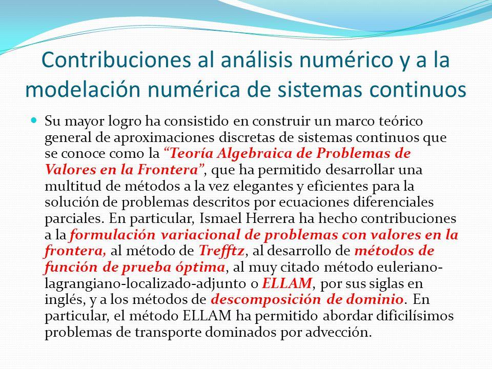 Contribuciones al análisis numérico y a la modelación numérica de sistemas continuos Su mayor logro ha consistido en construir un marco teórico genera