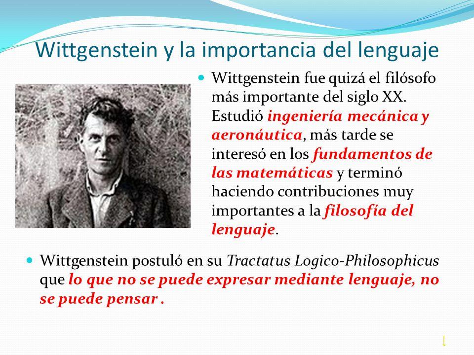 Wittgenstein y la importancia del lenguaje Wittgenstein fue quizá el filósofo más importante del siglo XX. Estudió ingeniería mecánica y aeronáutica,