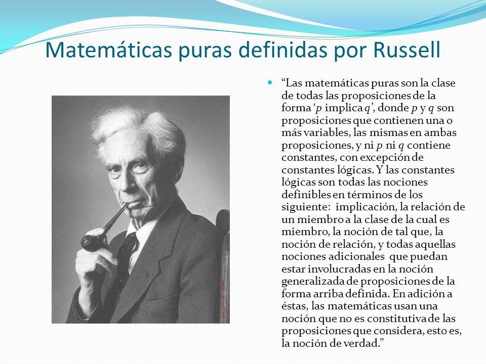 Las matemáticas puras son la clase de todas las proposiciones de la forma p implica q, donde p y q son proposiciones que contienen una o más variables