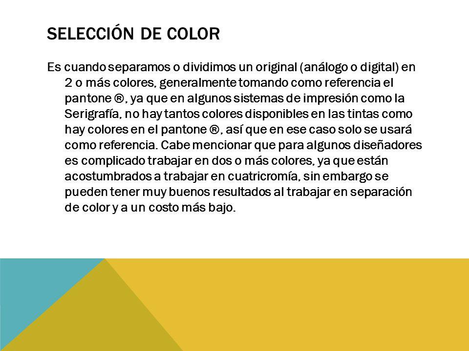 SELECCIÓN DE COLOR Es cuando separamos o dividimos un original (análogo o digital) en 2 o más colores, generalmente tomando como referencia el pantone