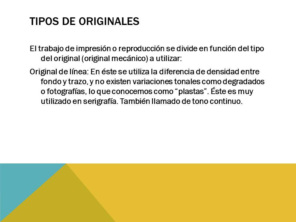 TIPOS DE ORIGINALES El trabajo de impresión o reproducción se divide en función del tipo del original (original mecánico) a utilizar: Original de líne