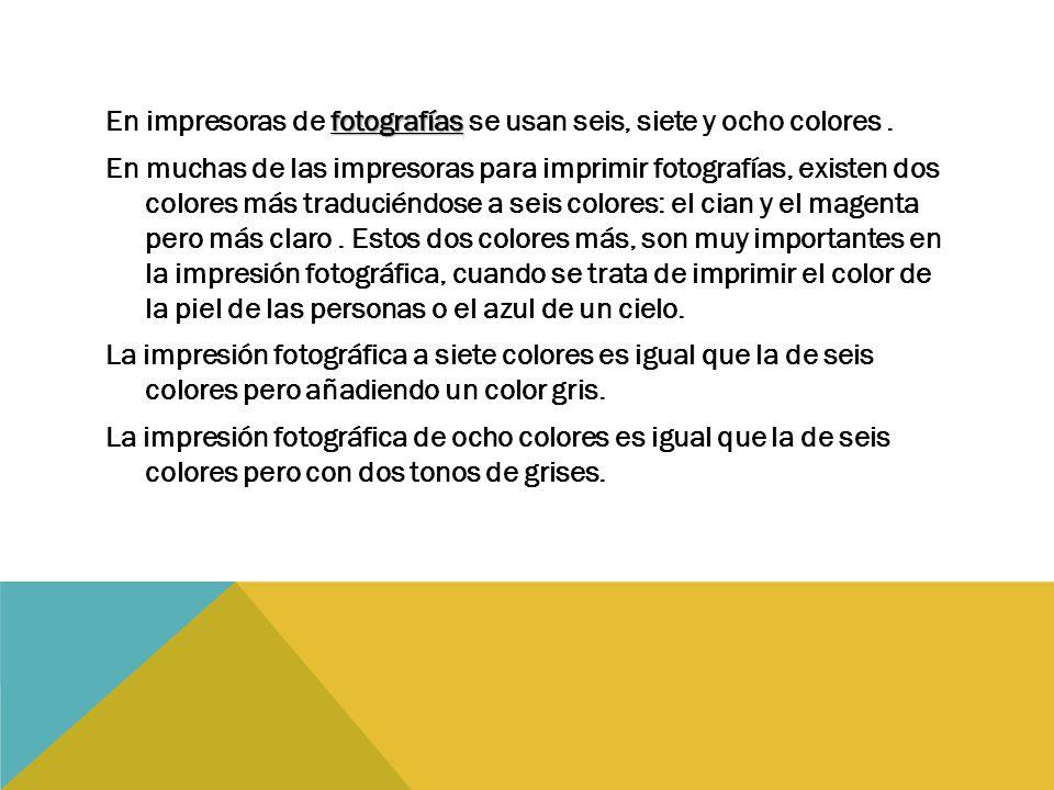 fotografías En impresoras de fotografías se usan seis, siete y ocho colores. En muchas de las impresoras para imprimir fotografías, existen dos colore