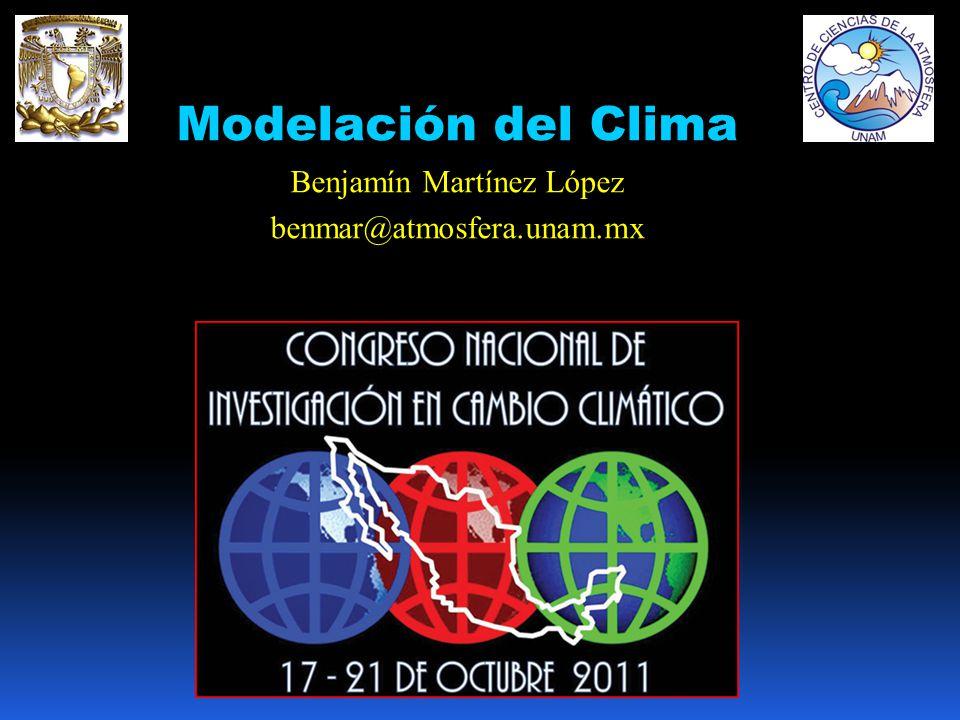 Modelación del Clima Benjamín Martínez López benmar@atmosfera.unam.mx Benjamín Martínez López, Francisco Estrada Porrúa y Carlos Gay García Centro de Ciencias de la Atmósfera, UNAM