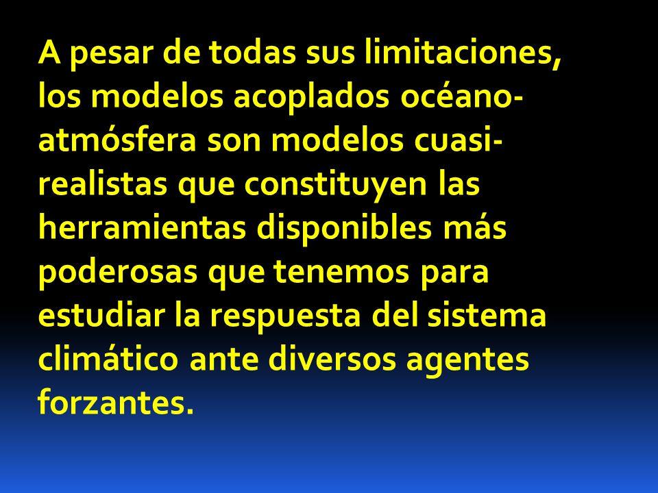 A pesar de todas sus limitaciones, los modelos acoplados océano- atmósfera son modelos cuasi- realistas que constituyen las herramientas disponibles m