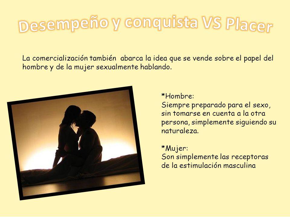 La comercialización también abarca la idea que se vende sobre el papel del hombre y de la mujer sexualmente hablando. *Hombre: Siempre preparado para
