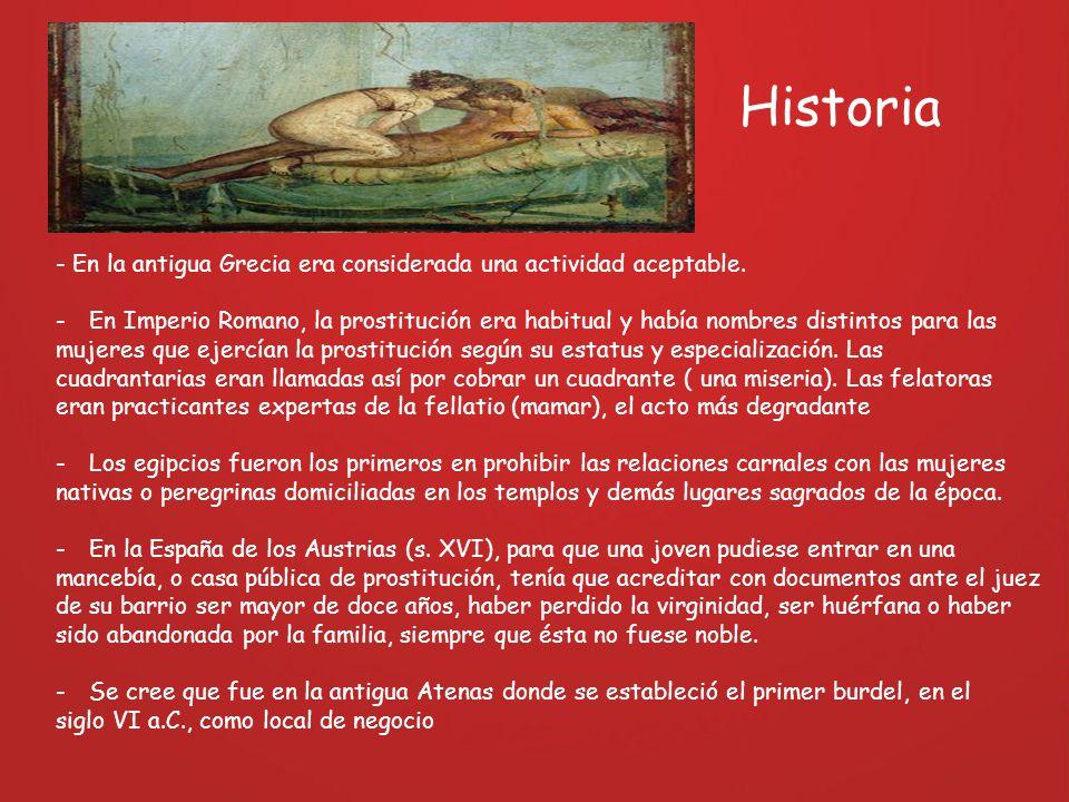 - En la antigua Grecia era considerada una actividad aceptable. -En Imperio Romano, la prostitución era habitual y había nombres distintos para las mu