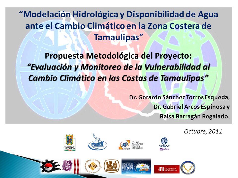 Modelación Hidrológica y Disponibilidad de Agua ante el Cambio Climático en la Zona Costera de Tamaulipas Dr. Gerardo Sánchez Torres Esqueda, Dr. Gabr