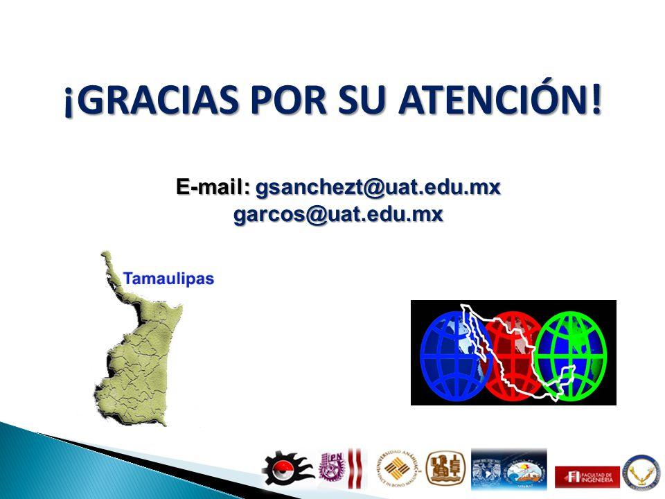 ¡GRACIAS POR SU ATENCIÓN! E-mail: gsanchezt@uat.edu.mx garcos@uat.edu.mx