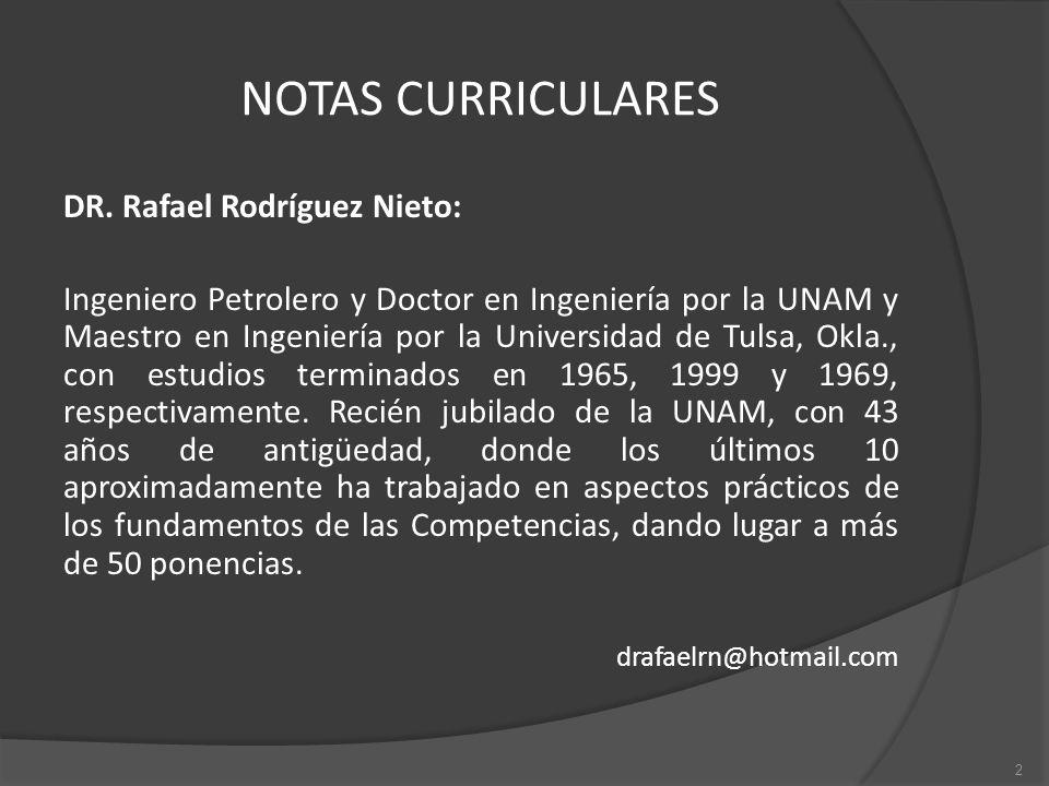 NOTAS CURRICULARES DR. Rafael Rodríguez Nieto: Ingeniero Petrolero y Doctor en Ingeniería por la UNAM y Maestro en Ingeniería por la Universidad de Tu