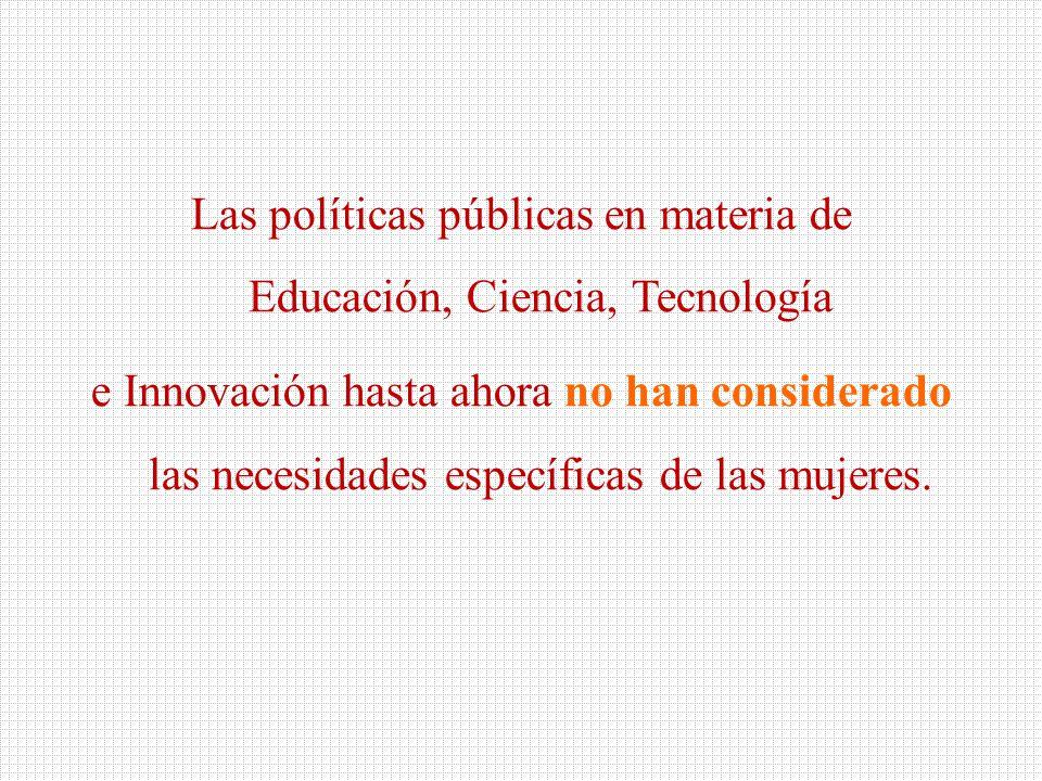 Las políticas públicas en materia de Educación, Ciencia, Tecnología e Innovación hasta ahora no han considerado las necesidades específicas de las mujeres.