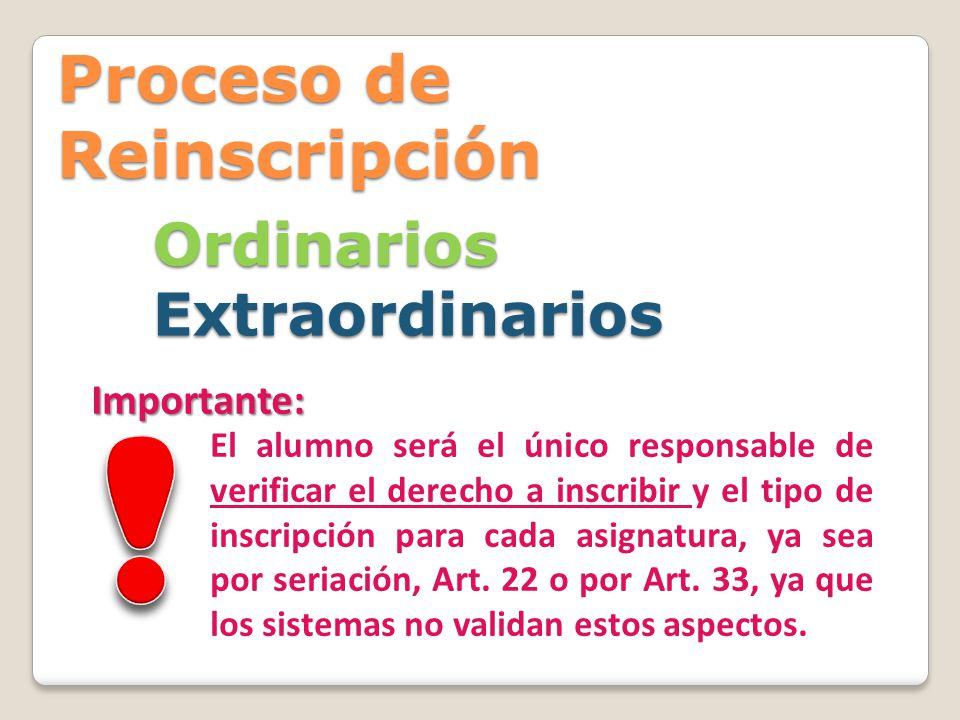 Proceso de Reinscripción Ordinarios Extraordinarios Importante: El alumno será el único responsable de verificar el derecho a inscribir y el tipo de i