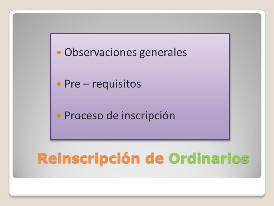 Reinscripción de Ordinarios Observaciones generales Pre – requisitos Proceso de inscripción Observaciones generales Pre – requisitos Proceso de inscri