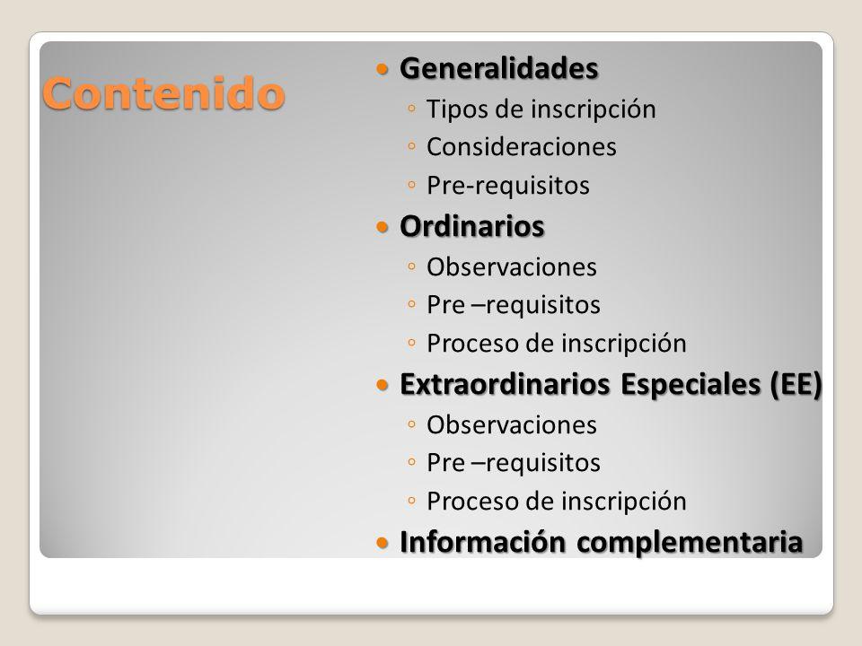 Contenido Generalidades Generalidades Tipos de inscripción Consideraciones Pre-requisitos Ordinarios Ordinarios Observaciones Pre –requisitos Proceso