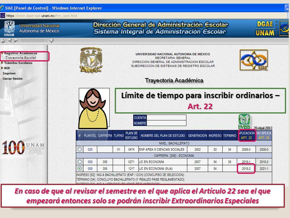 Límite de tiempo para inscribir ordinarios – Art. 22 En caso de que al revisar el semestre en el que aplica el Artículo 22 sea el que empezará entonce