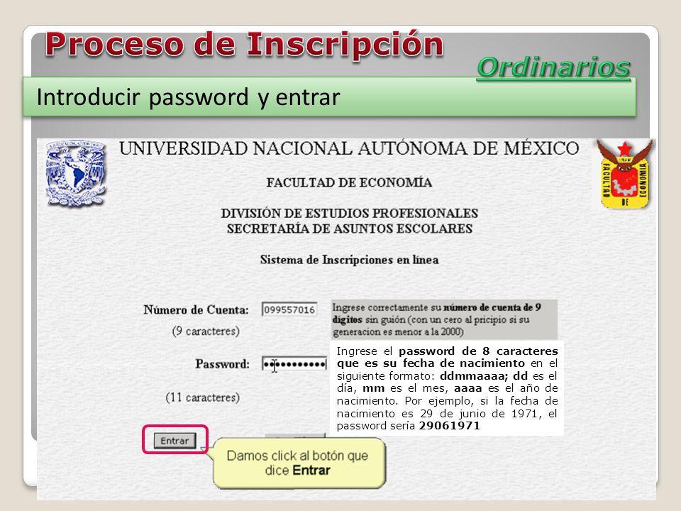 Introducir password y entrar Ingrese el password de 8 caracteres que es su fecha de nacimiento en el siguiente formato: ddmmaaaa; dd es el día, mm es el mes, aaaa es el año de nacimiento.