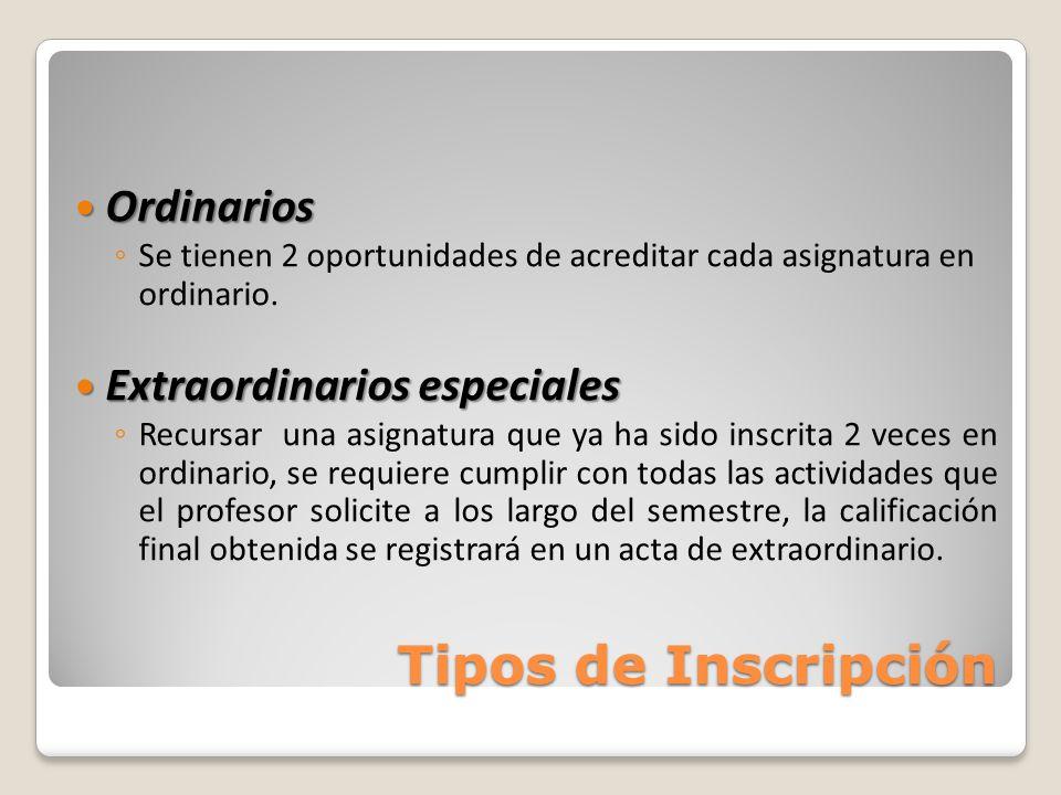 Tipos de Inscripción Ordinarios Ordinarios Se tienen 2 oportunidades de acreditar cada asignatura en ordinario. Extraordinarios especiales Extraordina