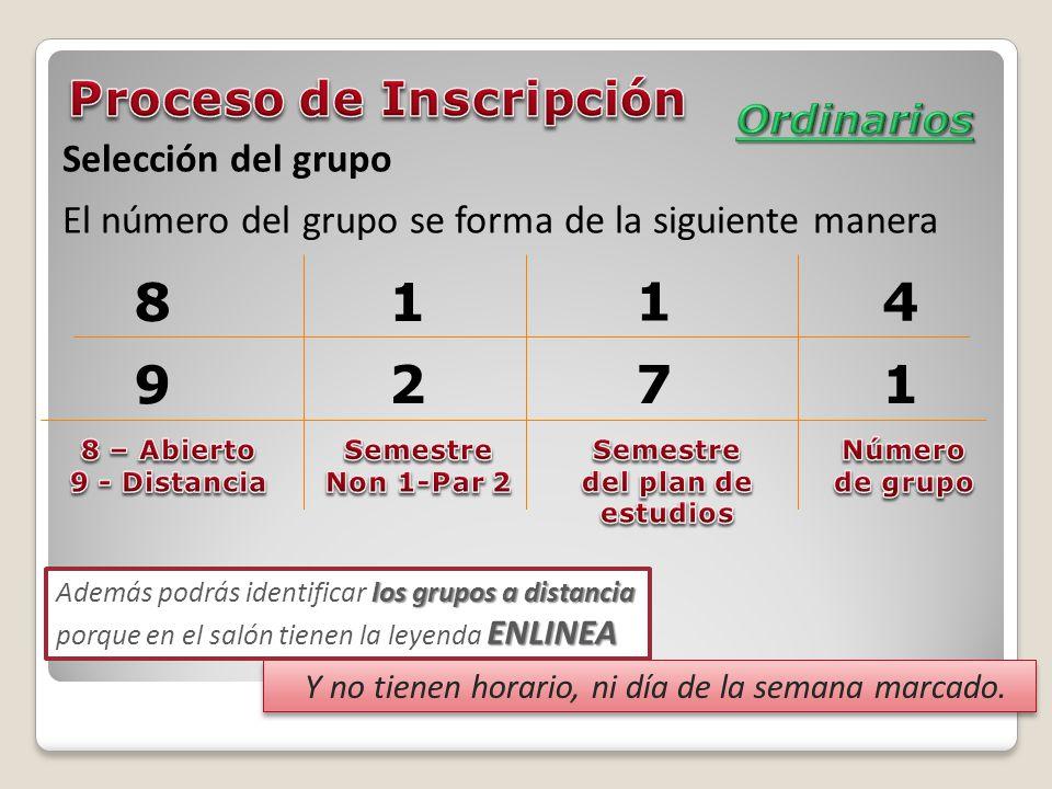El número del grupo se forma de la siguiente manera 81 14 9 271 Y no tienen horario, ni día de la semana marcado. los grupos a distancia ENLINEA Ademá