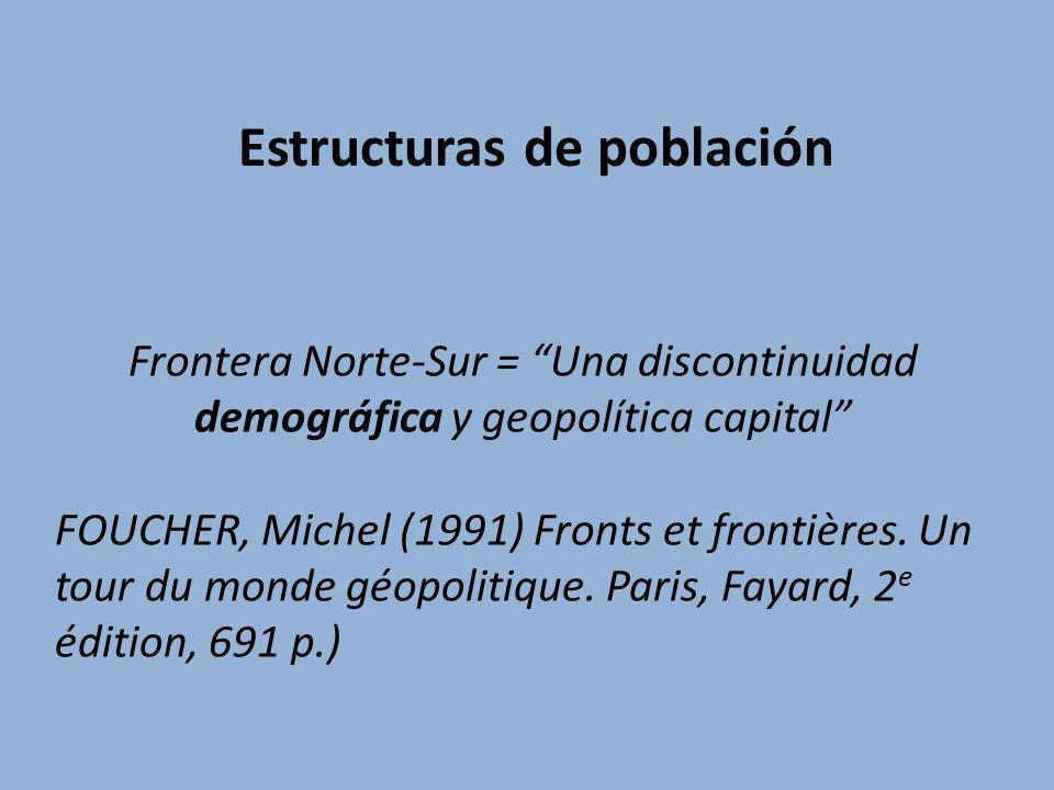 Frontera Norte-Sur = Una discontinuidad demográfica y geopolítica capital FOUCHER, Michel (1991) Fronts et frontières. Un tour du monde géopolitique.