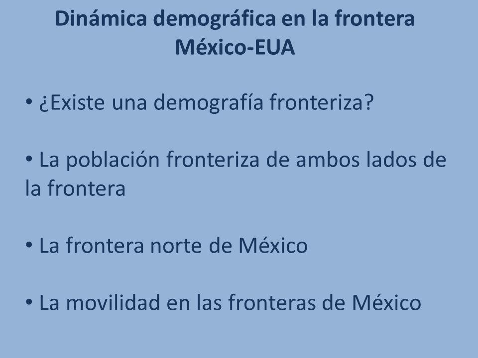 ¿Existe una demografía fronteriza? La población fronteriza de ambos lados de la frontera La frontera norte de México La movilidad en las fronteras de