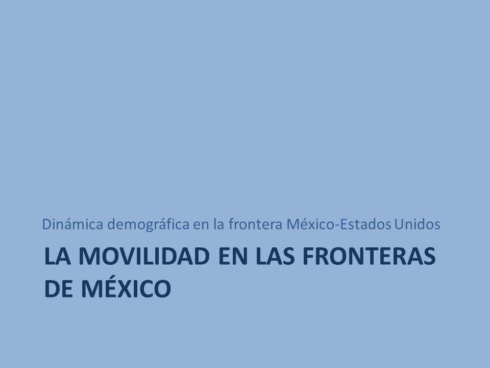 LA MOVILIDAD EN LAS FRONTERAS DE MÉXICO Dinámica demográfica en la frontera México-Estados Unidos