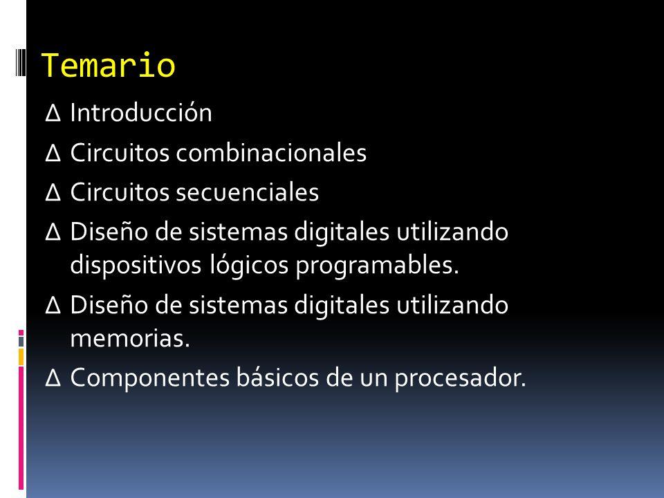 Temario Introducción Circuitos combinacionales Circuitos secuenciales Diseño de sistemas digitales utilizando dispositivos lógicos programables. Diseñ